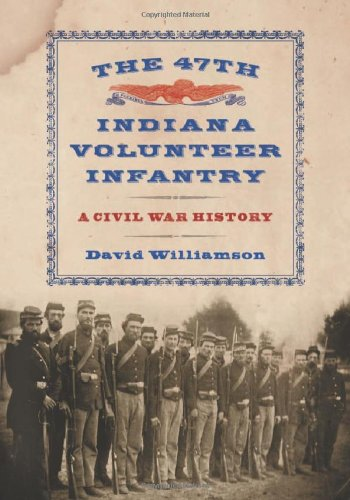 The 47th Indiana Volunteer Infantry: A Civil War History