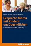 Gespräche führen mit Kindern und Jugendlichen: Methoden schulischer Beratung