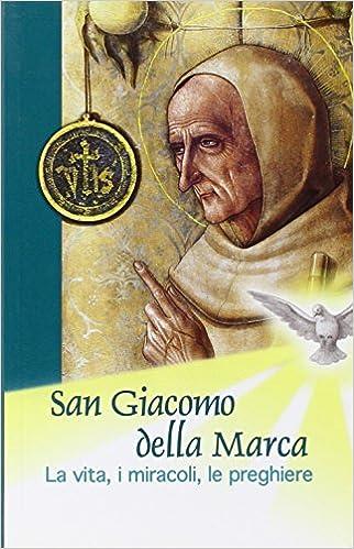 San Giacomo della Marca. La vita, i miracoli, le preghiere: Amazon.it:  Frati del Santuario di San Giacomo della Marca: Libri