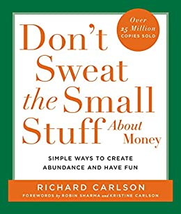Don't Sweat the Small Stuff About Money: Spiritual and Practical Ways to Create Abundance and More Fun in Your Life by [Carlson, Richard]