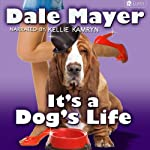 It's a Dog's Life: A Romantic Comedy with a Canine Sidekick | Dale Mayer