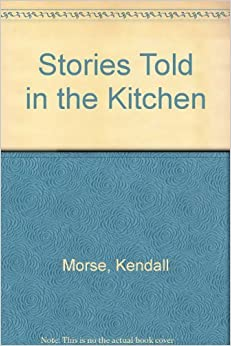 Book Stories Told in the Kitchen by Kendall Morse (1997-12-03)