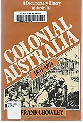 A Documentary History of Australia: 2, Colonial Australia, 1841-1874