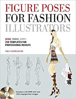 Figure Poses For Fashion Illustrators Scan Trace Copy 250 Templates For Professional Results Includes A Cd Rom With Over 250 Copyright Free Images Tahmasebi Sha 9781438070490 Amazon Com Books