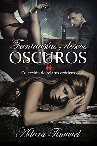Fantasías y Deseos Oscuros: Colección de relatos eróticos (Spanish Edition)