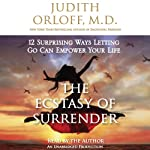 The Ecstasy of Surrender: 12 Surprising Ways Letting Go Can Empower Your Life | Judith Orloff M.D.