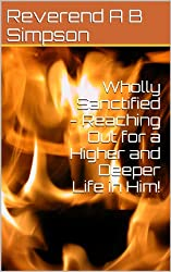 Wholly Sanctified - Reaching Out for a Higher and Deeper Life in Him!