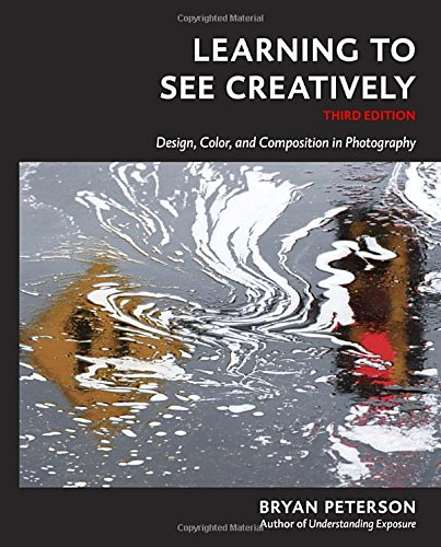 Learning to See Creatively, Third Edition: Design, Color, and Composition in Photography
