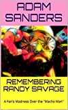 "REMEMBERING RANDY SAVAGE: A Fans Madness Over the ""Macho Man"" (Icons of the 80s Book 1)"