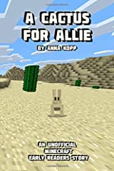 A Cactus For Allie: An Unofficial Minecraft Story For Early Readers (Unofficial Minecraft Early Reader Stories) Paperback