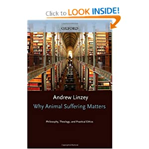 Why Animal Suffering Matters: Philosophy, Theology, and Practical Ethics Andrew Linzey