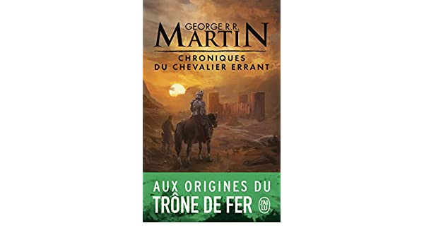 13 septembre 2017 George R Chroniques du chevalier errant R Trois histoires du Trône de Fer Poche Martin Paul Benita Jean Sola Patrick Marcel
