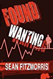 Found Wanting, Sean Fitzmorris, 0557698634