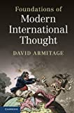 Foundations of Modern International Thought, Armitage, David, 0521807077