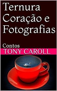 Ternura Coração e Fotografias: Contos por [Caroll, Tony]