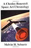 A Chesley Bonestell Space Art Chronology, Melvin H. Schuetz, 1581128290