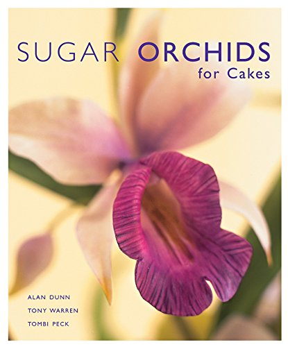 Sugar Orchids for Cakes (Sugarcraft and Cakes for All Occasions) by Alan Dunn, Tony Warren, Tombi Peck