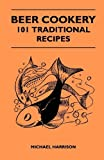 Beer Cookery - 101 Traditional Recipes, Michael Harrison, 1446539490