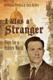 img - for I Was A Stranger - Hope for a Hidden World book / textbook / text book