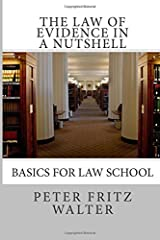 The Law of Evidence in a Nutshell: Basics for Law School (Scholarly Articles) (Volume 1)