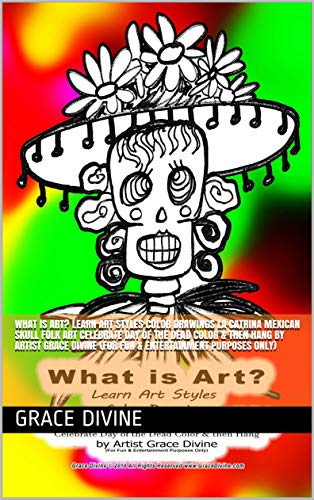 What is Art? Learn Art Styles  Color Drawings La Catrina Mexican Skull Folk Art Celebrate Day of the Dead Color & then Hang by Artist Grace Divine (For Fun & Entertainment Purposes Only)