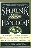 Shrink Your Handicap, Phil Lee and Jeff Warne, 0786885548