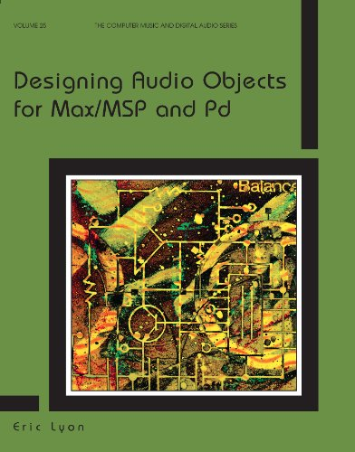 Designing Audio Objects for Max/MSP and Pd (Computer Music and Digital Audio) (Designing Audio Objects For Max Msp And Pd)
