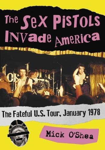 The Sex Pistols Invade America: The Fateful U.S. Tour, January 1978 Sex Pistols Punk Band