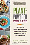 Plant-Powered for Life: 52 Weeks of Simple, Whole Recipes and Habits to Achieve Your Health Goals―Starting Today