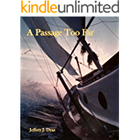 A Passage Too Far: A True Sea Survival Story