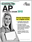 Cracking the AP Physics C Exam, 2012 Edition, Princeton Review Staff, 0375427325