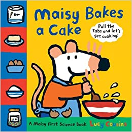 Maisy Bakes a Cake: A Maisy First Science Book: Lucy