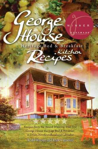George House Heritage Bed & Breakfast Kitchen Recipes by Todd Warren, Dale Cameron