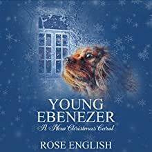 Young Ebenezer: A New Christmas Carol Audiobook by Rose English Narrated by Bill Schafer