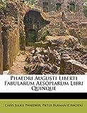 Phaedri Augusti Liberti Fabularum Aesopiarum Libri Quinque, Caius Julius Phaedrus, 117302106X