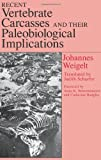 Recent Vertebrate Carcasses and Their Paleobiological Implications, Weigelt, Johannes, 0226881660