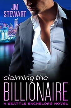 Claiming the Billionaire (Seattle Bachelors) by [Stewart, JM]
