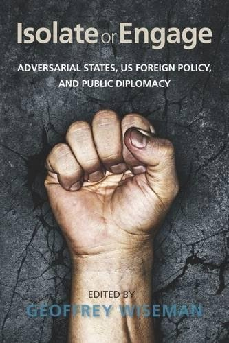 Isolate or Engage: Adversarial States, US Foreign Policy, and Public Diplomacy (Tapa Blanda)
