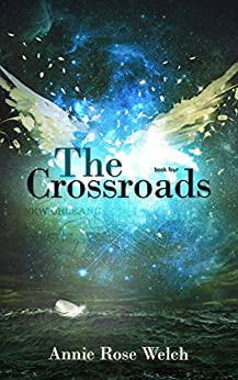 The Crossroads (Saving Angels Book 4) by [Welch, Annie Rose]