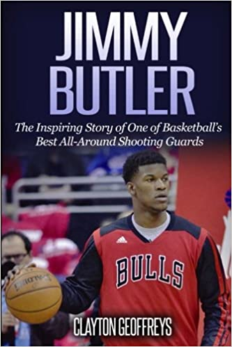 Jimmy Butler  The Inspiring Story of One of Basketball s Best All ... 0230d56ba