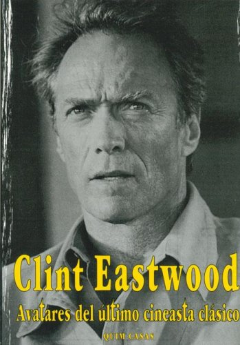 Descargar Libro Clint Eastwood: Avatares Del Ultimo Cineasta Clasico Quim Casa