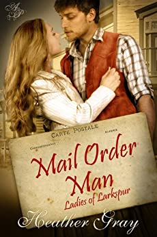 Mail Order Man(Ladies of Larkspur Book 1) by [Gray, Heather]