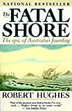img - for The Fatal Shore: The Epic of Australia's Founding book / textbook / text book