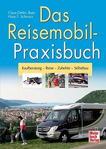 Das Reisemobil-Praxisbuch: Kaufberatung - Reise - Zubehör - Selbstbau