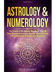Astrology & Numerology: The Power Of Birthdays, Numbers, Stars & Their Secrets to Success, Wealth, Relationships, Fortune Telling & Happiness Revealed