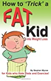 How to Trick a Fat Kid into Weight Loss, Stephen Mycoe, 1475249160