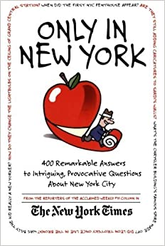 Book Only in New York: 400 Remarkable Answers to Intriguing, Provocative Questions About New York City by The New York Times (2004-06-01)