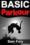 Basic Parkour: Basic Parkour and Freerunning Handbook (Survival Fitness Series)