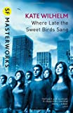 Where Late the Sweet Birds Sang by Kate Wilhelm front cover