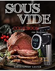 Sous Vide Cookbook for Beginners: Easy-to-Follow Guide to Cooking Restaurant-Quality Meals at Home